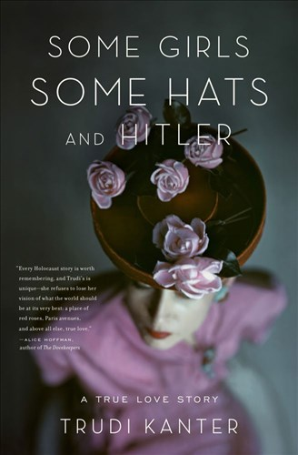 """Some Girls, Some Hats and Hitler,"" a true love story by Trudi Kanter. Says Booklist: ""From Paris to Vienna to London, Kanter creates a vibrant tapestry of her incredible odyssey through one of the darkest periods in contemporary history."" (Originally published in England in 1984.)"